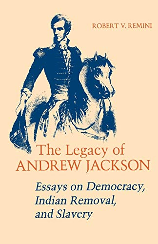 The Legacy of Andrew Jackson : Essays on Democracy, Indian Removal, and Slavery