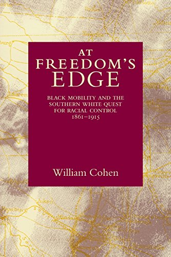 At Freedom's Edge: Black Mobility and the Southern White Quest for Racial Control, 1861--1915 (0807116521) by Cohen, William