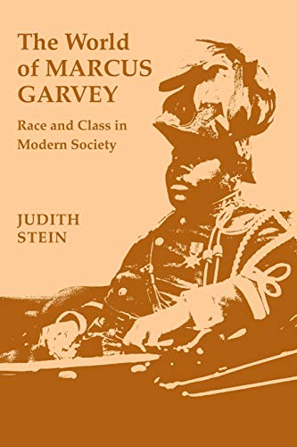 The World of Marcus Garvey Race and Class in Modern Society: Judith Stein