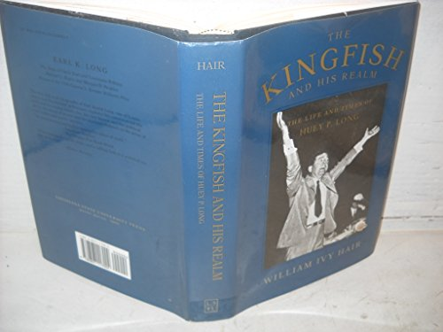 THE KINGFISH AND HIS REALM; THE LIFE: Hair, William Ivy.