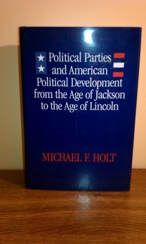 9780807117286: Political Parties and American Political Development from the Age of Jackson to the Age of Lincoln: From the Age of Jackson to the Age of Lincoln