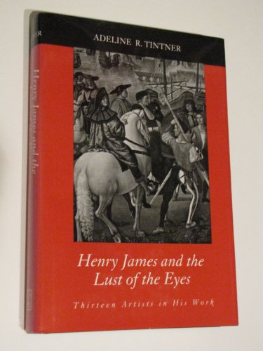 9780807117521: Henry James and the Lust of the Eyes: Thirteen Artists in His Work