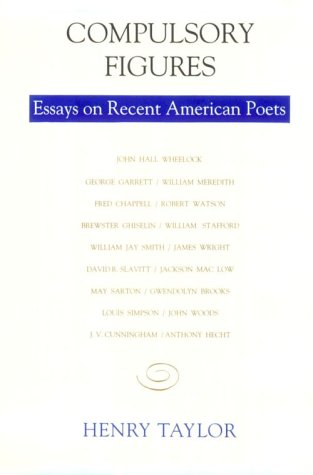 Compulsory Figures: Essays on Recent American Poets: Henry Taylor