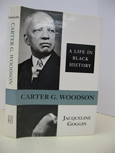 Carter G. Woodson: A Life in Black History (Southern Biography): Jacqueline Goggin