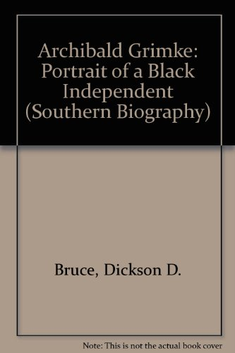 9780807117965: Archibald Grimke: Portrait of a Black Independent (Southern Biography Series)