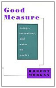 Good Measure: Essays, Interviews, and Notes on Poetry (Hardcover): Robert Morgan