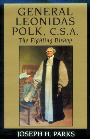 General Leonidas Polk C.S.A.: The Fighting Bishop: Joseph H. Parks