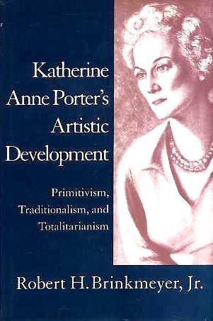 Katherine Anne Porter's artistic development : primitivism, traditionalism, and ...