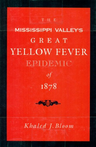 The Mississippi Valley's Great Yellow Fever Epidemic of 1878: Khaled J. Bloom