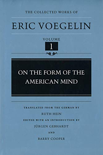 ON THE FORM OF THE AMERICAN MIND (THE COLLECTED WORKS OF ERIC VOEGELIN, VOLUME 1) .: Voegelin, Eric