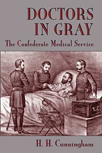 Doctors in Gray: The Confederate Medical Service: Cunningham, H.H.