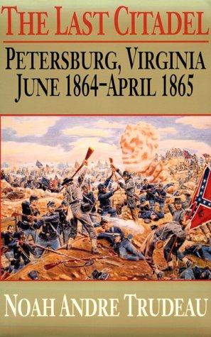 9780807118610: The Last Citadel: Petersburg, Virginia, June 1864-April 1865
