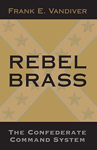 Rebel Brass: The Confederate Command System: Vandiver, Frank E.