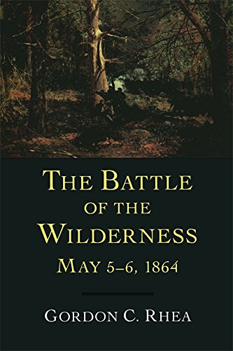 The Battle of the Wilderness: May 5-6, 1864: RHEA, Gordon C.