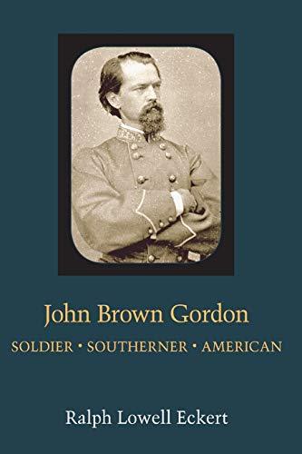 9780807118887: John Brown Gordon: Soldier Southerner American (Southern Biography Series)