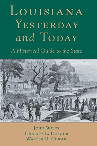 Louisiana, Yesterday and Today: A Historical Guide: Wilds, John; Dufour,