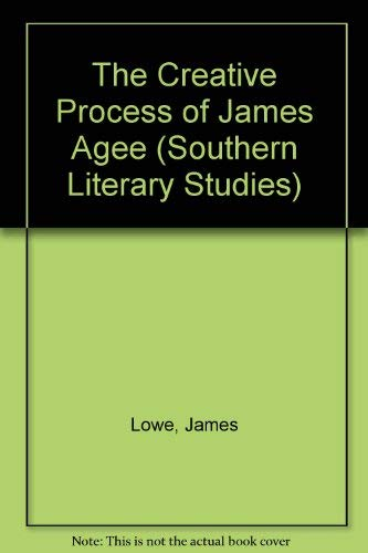 The Creative Process of James Agee (Southern: Lowe, James