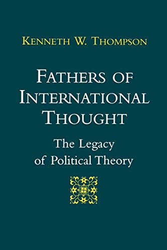 Fathers of International Thought: The Legacy of Political Theory: Kenneth W. Thompson