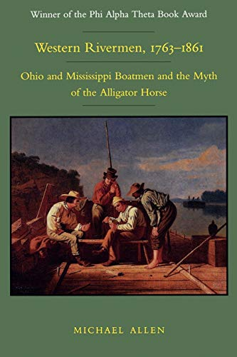 9780807119075: Western Rivermen, 1763--1861: Ohio and Mississippi Boatmen and the Myth of the Alligator Horse