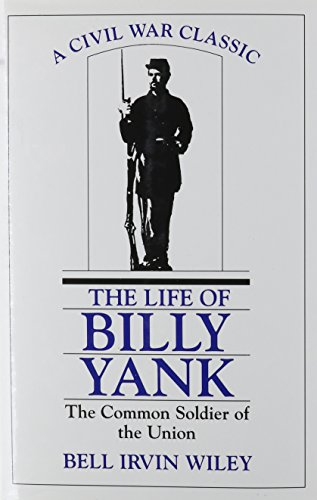 The Life of Billy Yank: The Common Soldier of the Union.: WILEY, Bell Irvin.