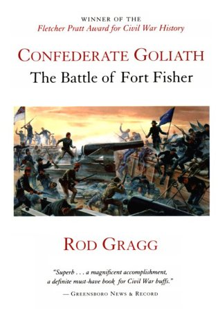 Confederate Goliath: The Battle of Fort Fisher: Gragg, Rod