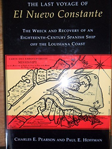 9780807119181: The Last Voyage of El Nuevo Constante: The Wreck and Recovery of an Eighteenth-Century Spanish Ship Off the Louisiana Coast