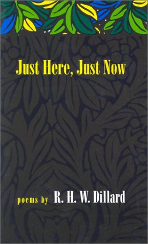 Just Here, Just Now: Poems: R. H. W. Dillard