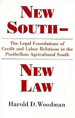 New South-New Law: The Legal Foundations of Credit and Labor Relations in the Postbellum Agricult...