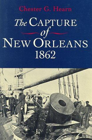 The Capture of New Orleans, 1862: Hearn, Chester G.