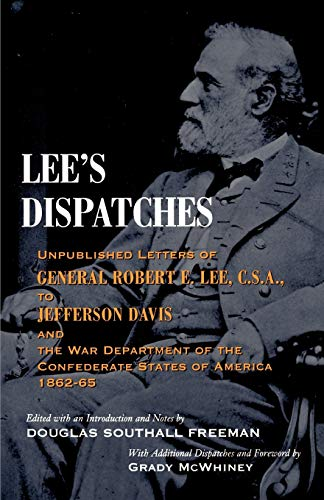 Lees Dispatches: Unpublished Letters of General Robert E. Lee, C.S.A., to Jefferson Davis and the ...