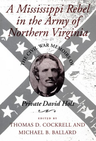 A Mississippi Rebel in the Army of Northern Virginia: The Civil War Memoirs of Private David Holt: ...