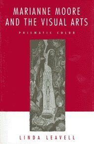 Marianne Moore and the Visual Arts, Prismatic Color: Leavell, Linda