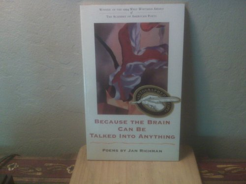 9780807119945: Because the Brain Can Be Talked Into Anything: Poems (Walt Whitman Award of the Academy of American Poets)