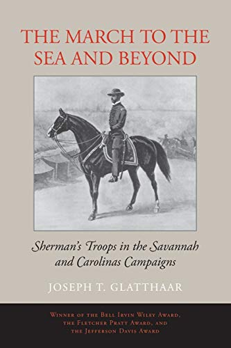The March to the Sea and Beyond: Sherman's Troops in the Savannah and Carolinas Campaigns (0807120286) by Joseph T. Glatthaar
