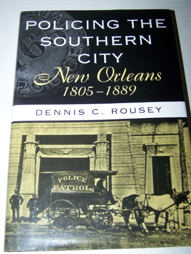 9780807120460: Policing the Southern City: New Orleans, 1805-1889