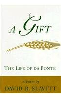 A Gift : The Life of da Ponte: Slavitt, David R.