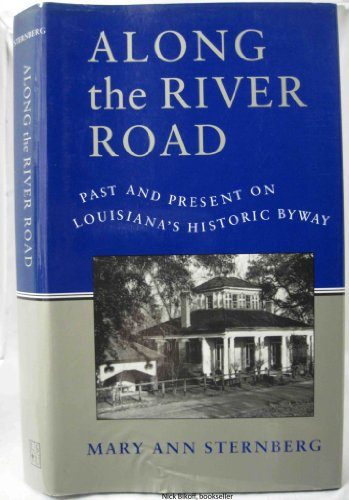 Along the River Road: Past and Present on Louisiana's Historic Byway: Sternberg, Mary Ann