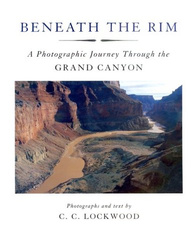 Beneath the Rim: A Photographic Journey Through the Grand Canyon: Lockwood, C. C.