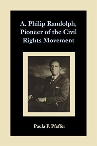 A. Philip Randolph, Pioneer of the Civil Rights Movement: Pfeffer, Paula F.