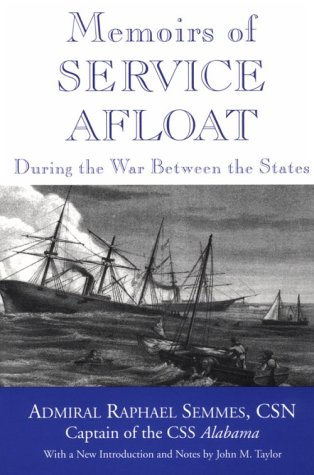 Memoirs of Service Afloat, During the War: Semmes, Admiral Raphael