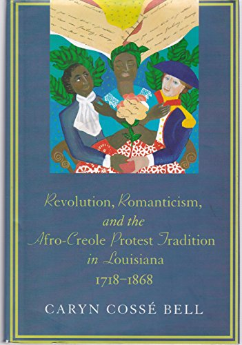 Revolution, Romanticism, and the Afro-Creole Protest Tradition in Louisiana, 1718-1868