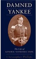 Damned Yankee: The Life of General Nathaniel Lyon (0807121037) by Phillips, Christopher
