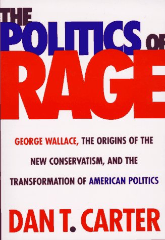 9780807121139: The Politics of Rage: George Wallace, the Origins of the New Conservatism and the Transformation of American Politics
