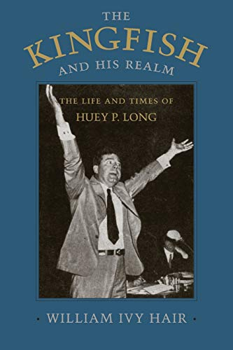 9780807121245: The Kingfish and His Realm: The Life and Times of Huey P. Long