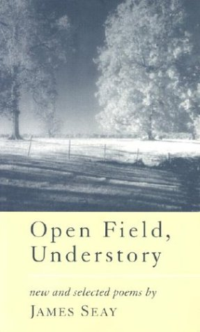 Open Field, Understory New and Selected Poems: James L. Seay