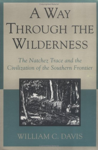 9780807121320: Way Through the Wilderness: The Natchez Trace and the Civilization of the Southern Frontier