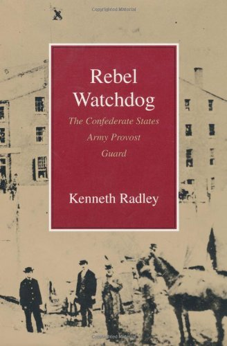 9780807121733: Rebel Watchdog: The Confederate States Army Provost Guard