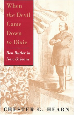 When the Devil Came Down to Dixie: Ben Butler in New Orleans: HEARN, CHESTER G.
