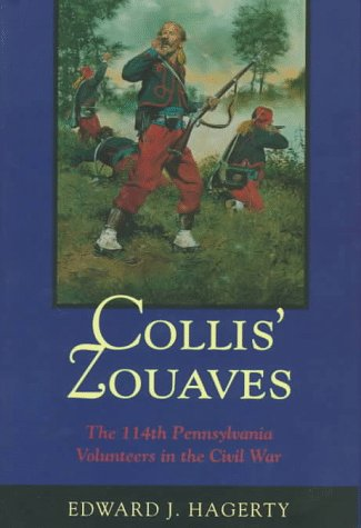 Collis' Zouaves: The 114th Pennsylvania Volunteers in the Civil War: Edward J. Hagerty