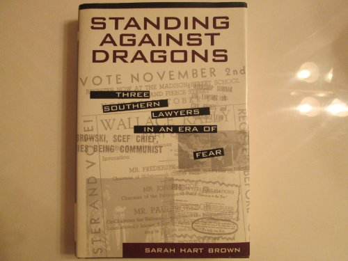 Standing Against Dragons: Three Southern Lawyers in an Era of Fear: Brown, Sarah Hart